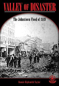 Valley of Disaster: The Johnstown Floodof 1889