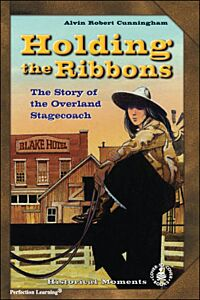 Holding the Ribbons: The Story of the Overland Stagecoach