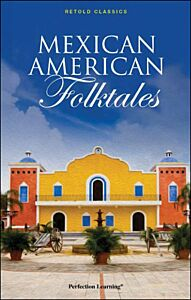 Mexican American Folktales - Retold Classic Myths and Folktales