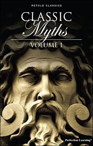 Classic Myths, Volume 1 - Retold Classic Myths and Folktales