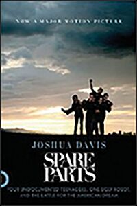 Spare Parts: Four Undocumented Teenagers, One Ugly Robot and the Battle for the American Dream