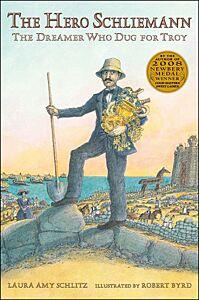 The Hero Schliemann-The Dreamer Who Dug for Troy