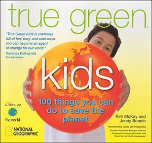 True Green Kids-100 Things You Can Do to Save the Planet