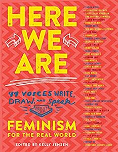 Here We Are: 44 Voices Write, Draw, and Speak About Feminism for the Real World