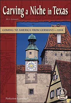 Carving a Niche in Texas: Coming to America from Germany--1844