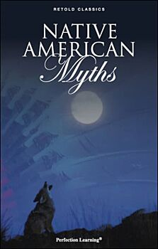 Native American Myths - Retold Classic Myths and Folktales