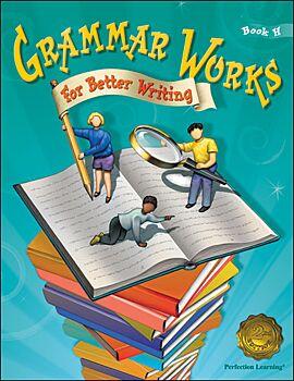 Grammar Works For Better Writing - Grade 8 (Book H)