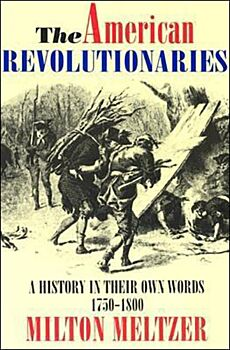 American Revolutionaries-A History in Their Own Words 1750-1800