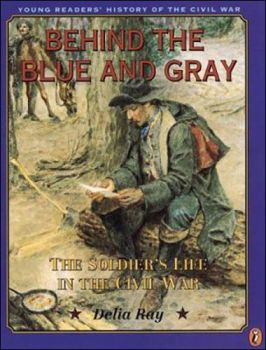 Behind the Blue and Gray-The Soldier's Life in the Civil War