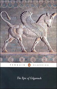 The Epic of Gilgamesh: The Babylonian Epic Poem and Other Texts in Akkadian and Sumerian-The Babylonian Epic Poem and Other Texts in Akkadian and Sumerian