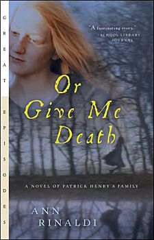 Or Give Me Death-A Novel of Patrick Henry's Family