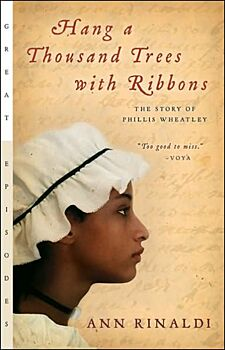 Hang a Thousand Trees with Ribbons:-The Story of Phillis Wheatley