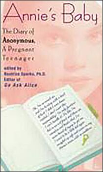 Annie's Baby-The Diary of Anonymous, A Pregnant Teenager