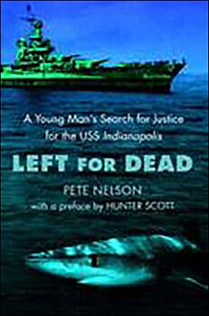 Left for Dead-A Young Man's Search for Justice for the USS Indianapolis