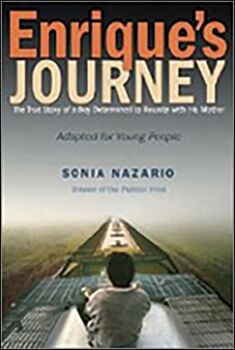 Enrique's Journey: The True Story of a Boy Determined to Reunite with His Mother (young adult)