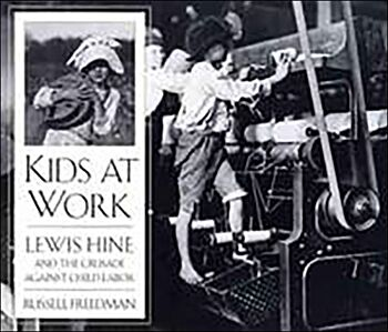 Kids at Work-Lewis Hine and the Crusade Against Child Labor