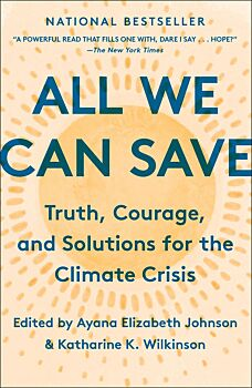 All We Can Save: Truth, Courage and Solutions for the Climate Crisis