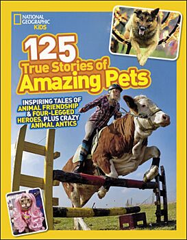 National Geographic Kids: 125 True Stories Of Amazing Pets
