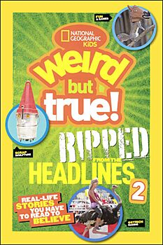 National Geographic Kids Weird but True! Ripped from the Headlines 2