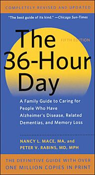 The 36-Hour Day: A Family Guide To Caring For People Who Have Alzheimer Disease, Related Dementias,
