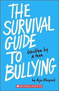 The Survival Guide To Bullying: Written By A Kid, For A Kid