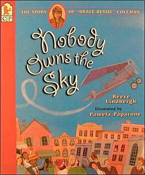 """Nobody Owns the Sky-The Story of """"Brave Bessie"""" Coleman"""