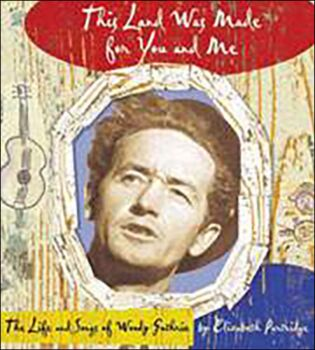 This Land Was Made For You and Me: The Life & Songs of Woody Guthrie