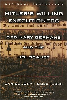 Hitler's Willing Executioners-Ordinary Germans and the Holocaust