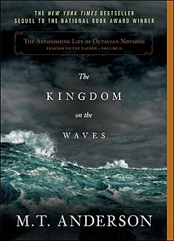 The Astonishing Life of Octavian Nothing, Traitor to the Nation Volume II-The Kingdom on the Waves