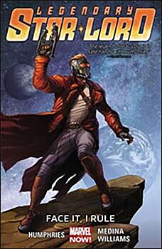 Legendary Star-Lord: Face it, I Rule