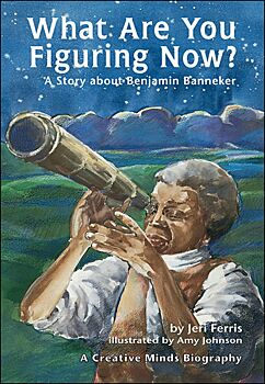 What Are You Figuring Now? A Story About Benjamin Banneker