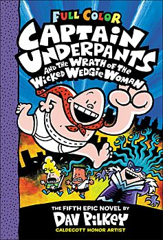 Captain Underpants And The Wrath Of The Wicked Wedgie Woman (Color Edition)