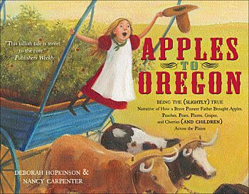 Apples to Oregon-Being the (Slightly) True Narrative of How a Brave Pioneer Father Brought