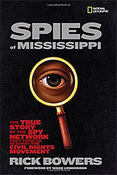 The Spies of Mississippi: The True Story of the Spy Network That Tried to Destroy the Civil Rights M