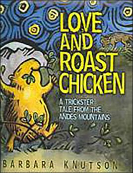 Love and Roast Chicken: A Trickster Tale from the Andies Mountains