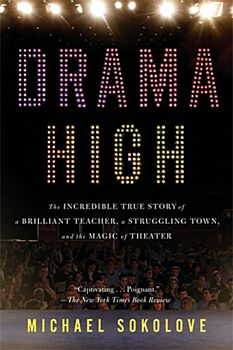 Drama High: The Incredible True Story of a Brilliant Teacher, a Struggling Town, and the Magic of Th