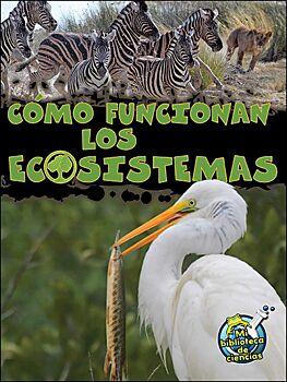 Cõmo Funcionan Los Ecosistemas (How Ecosystems Work)