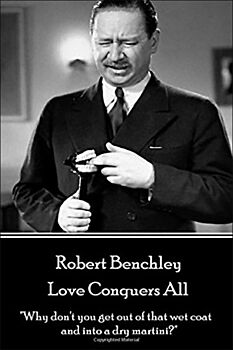 Robert Benchley - Love Conquers All